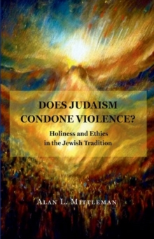 Does Judaism Condone Violence? : Holiness and Ethics in the Jewish Tradition, Hardback Book