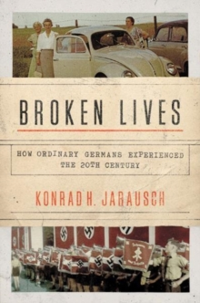 Broken Lives : How Ordinary Germans Experienced the 20th Century, Hardback Book