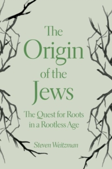 The Origin of the Jews : The Quest for Roots in a Rootless Age, Hardback Book