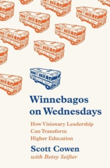Winnebagos on Wednesdays : How Visionary Leadership Can Transform Higher Education, Hardback Book