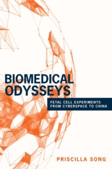 Biomedical Odysseys : Fetal Cell Experiments from Cyberspace to China, Hardback Book