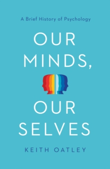 Our Minds, Our Selves : A Brief History of Psychology, Hardback Book