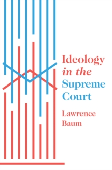 Ideology in the Supreme Court, Hardback Book