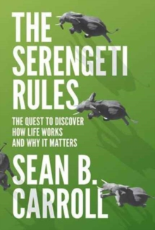 The Serengeti Rules : The Quest to Discover How Life Works and Why It Matters, Paperback Book