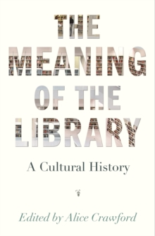 The Meaning of the Library : A Cultural History, Paperback / softback Book