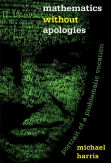 Mathematics without Apologies : Portrait of a Problematic Vocation, Paperback / softback Book