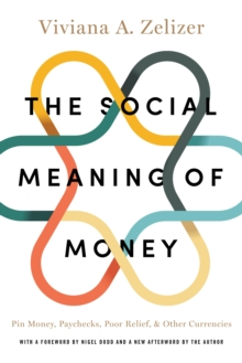 The Social Meaning of Money : Pin Money, Paychecks, Poor Relief, and Other Currencies, Paperback / softback Book