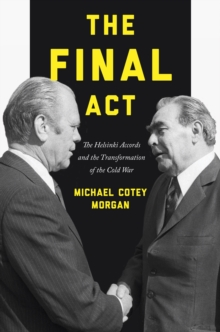 The Final Act : The Helsinki Accords and the Transformation of the Cold War, Hardback Book