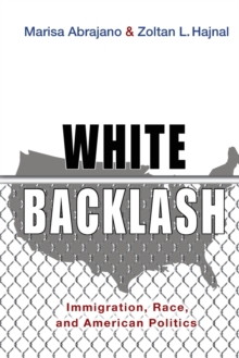 White Backlash : Immigration, Race, and American Politics, Paperback / softback Book