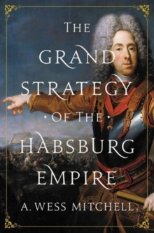 The Grand Strategy of the Habsburg Empire, Hardback Book