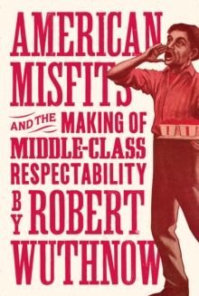 American Misfits and the Making of Middle-Class Respectability, Hardback Book