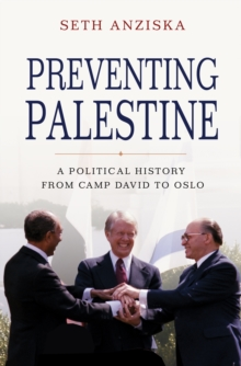 Preventing Palestine : A Political History from Camp David to Oslo, Hardback Book