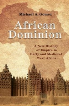 African Dominion : A New History of Empire in Early and Medieval West Africa, Hardback Book