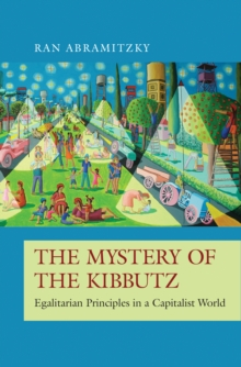 The Mystery of the Kibbutz : Egalitarian Principles in a Capitalist World, Hardback Book