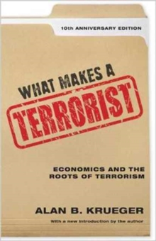 What Makes a Terrorist : Economics and the Roots of Terrorism - 10th Anniversary Edition, Hardback Book