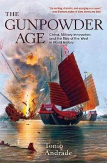 The Gunpowder Age : China, Military Innovation, and the Rise of the West in World History, Paperback / softback Book