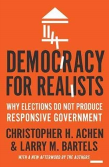 Democracy for Realists : Why Elections Do Not Produce Responsive Government, Paperback / softback Book