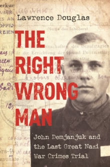 The Right Wrong Man : John Demjanjuk and the Last Great Nazi War Crimes Trial, Paperback / softback Book