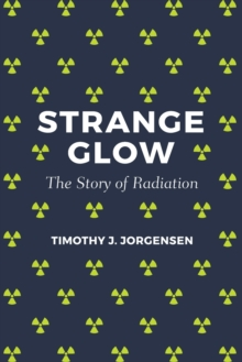 Strange Glow : The Story of Radiation, Paperback / softback Book