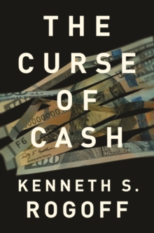 The Curse of Cash : How Large-Denomination Bills Aid Crime and Tax Evasion and Constrain Monetary Policy, Paperback / softback Book