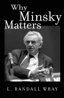 Why Minsky Matters : An Introduction to the Work of a Maverick Economist, Paperback / softback Book