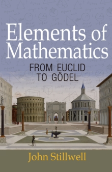 Elements of Mathematics : From Euclid to Goedel, Paperback / softback Book