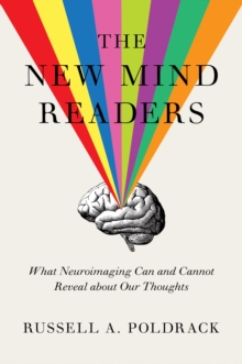 The New Mind Readers : What Neuroimaging Can and Cannot Reveal about Our Thoughts, Hardback Book