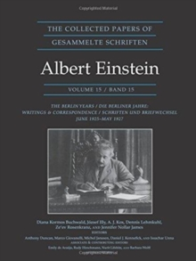 The Collected Papers of Albert Einstein, Volume 15 : The Berlin Years: Writings & Correspondence, June 1925-May 1927 - Documentary Edition, Hardback Book