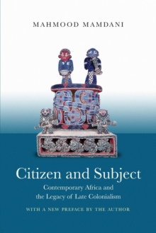 Citizen and Subject : Contemporary Africa and the Legacy of Late Colonialism, Paperback / softback Book