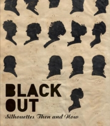 Black Out : Silhouettes Then and Now, Hardback Book