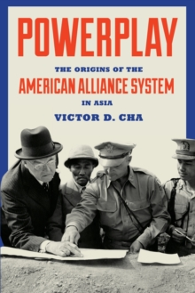 Powerplay : The Origins of the American Alliance System in Asia, Paperback / softback Book