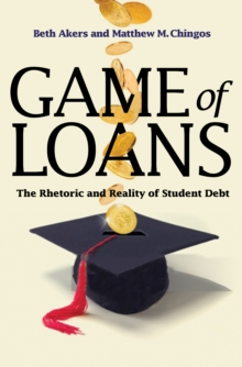Game of Loans : The Rhetoric and Reality of Student Debt, Paperback / softback Book
