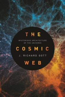 The Cosmic Web : Mysterious Architecture of the Universe, Paperback / softback Book