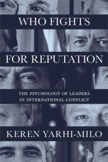 Who Fights for Reputation : The Psychology of Leaders in International Conflict, Paperback / softback Book