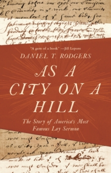 As a City on a Hill : The Story of America's Most Famous Lay Sermon, Hardback Book