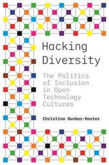 Hacking Diversity : The Politics of Inclusion in Open Technology Cultures, Hardback Book
