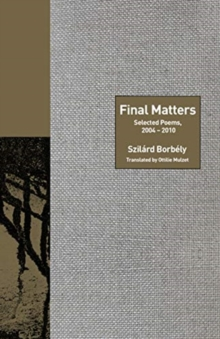 Final Matters : Selected Poems, 2004-2010, Hardback Book