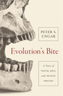 Evolution's Bite : A Story of Teeth, Diet, and Human Origins, Paperback / softback Book