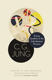 Dream Symbols of the Individuation Process : Notes of C. G. Jung's Seminars on Wolfgang Pauli's Dreams, Hardback Book