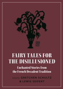 Fairy Tales for the Disillusioned : Enchanted Stories from the French Decadent Tradition, Paperback / softback Book
