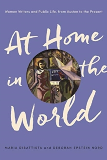 At Home in the World : Women Writers and Public Life, from Austen to the Present, Paperback / softback Book