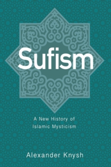 Sufism : A New History of Islamic Mysticism, Paperback / softback Book