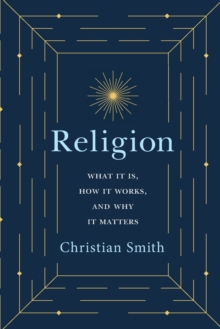 Religion : What It Is, How It Works, and Why It Matters, Paperback / softback Book