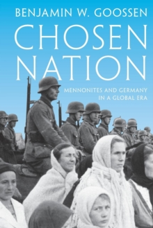 Chosen Nation : Mennonites and Germany in a Global Era, Paperback / softback Book