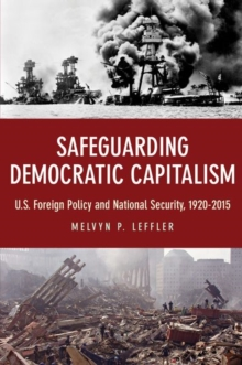Safeguarding Democratic Capitalism : U.S. Foreign Policy and National Security, 1920-2015, Paperback / softback Book