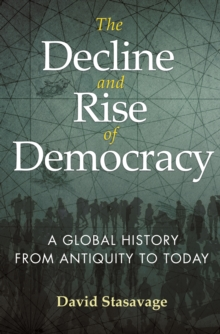 The Decline and Rise of Democracy : A Global History from Antiquity to Today, EPUB eBook