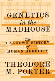 Genetics in the Madhouse : The Unknown History of Human Heredity, Paperback / softback Book