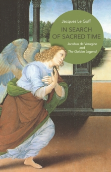In Search of Sacred Time : Jacobus de Voragine and The Golden Legend, Paperback / softback Book