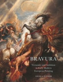 Bravura : Virtuosity and Ambition in Early Modern European Painting, EPUB eBook
