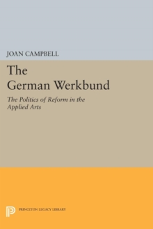 The German Werkbund : The Politics of Reform in the Applied Arts, Paperback / softback Book